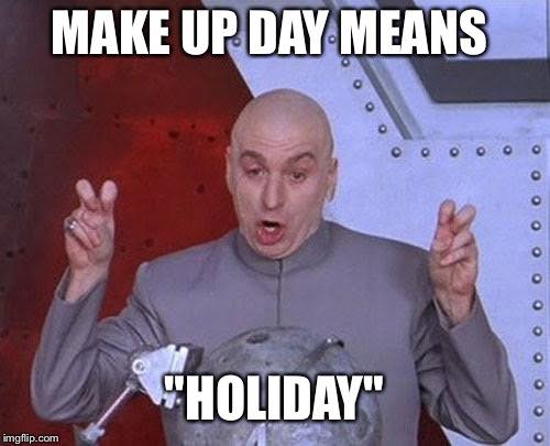 "Make up day means ""holiday"""