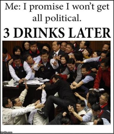 I promise I wont get all political. 3 Drinks later.