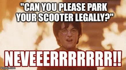 """""""Can you please park your scooter legally?"""""""