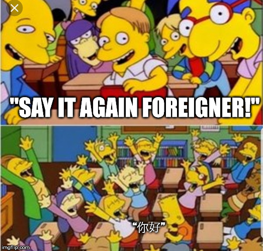 Say it again foreigner!