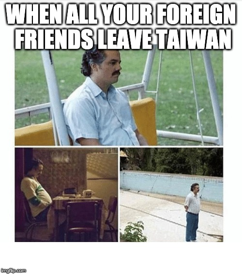 When all your foreign friends leave Taiwan